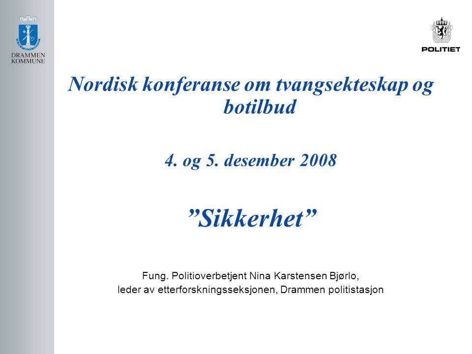 """Nordisk konferanse om tvangsekteskap og botilbud 4. og 5. desember 2008 """"Sikkerhet"""" Fung. Politioverbetjent Nina Karstensen Bjørlo, leder av etterfors"""