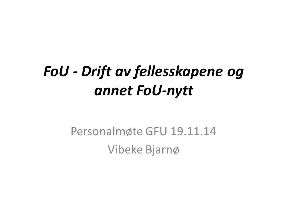 FoU - Drift av fellesskapene og annet FoU-nytt Personalmøte GFU 19.11.14 Vibeke Bjarnø