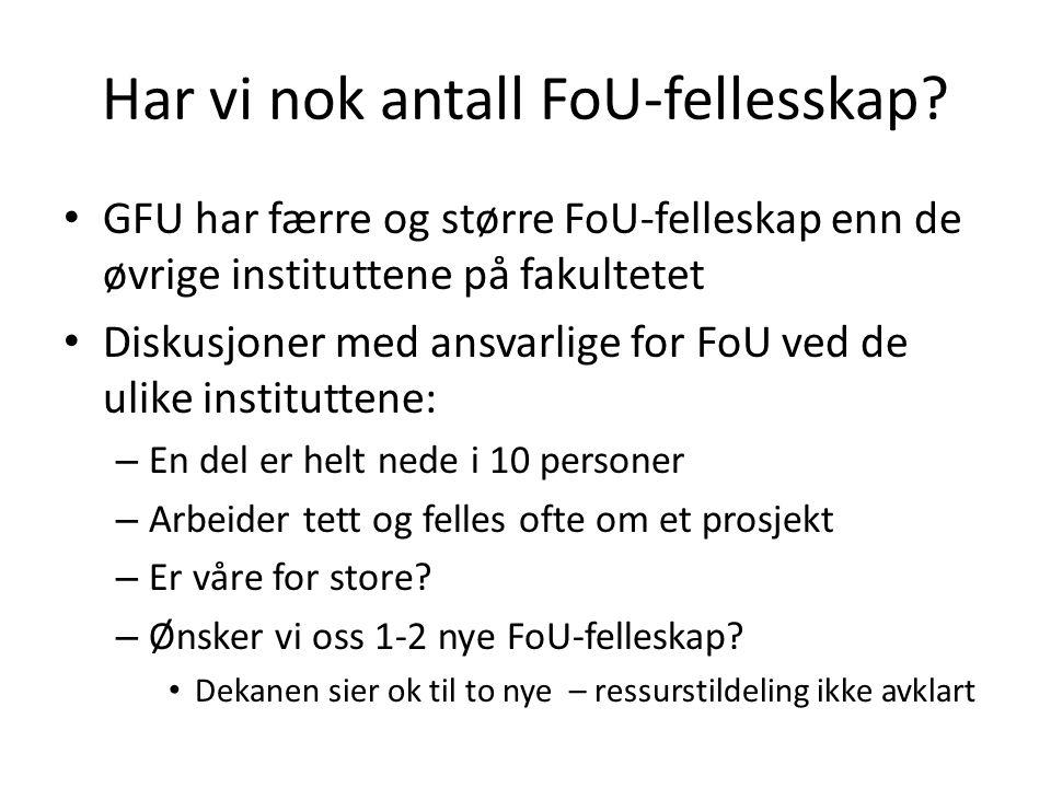 Har vi nok antall FoU-fellesskap? GFU har færre og større FoU-felleskap enn de øvrige instituttene på fakultetet Diskusjoner med ansvarlige for FoU ve