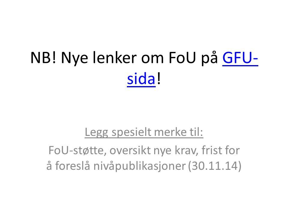 NB! Nye lenker om FoU på GFU- sida!GFU- sida Legg spesielt merke til: FoU-støtte, oversikt nye krav, frist for å foreslå nivåpublikasjoner (30.11.14)
