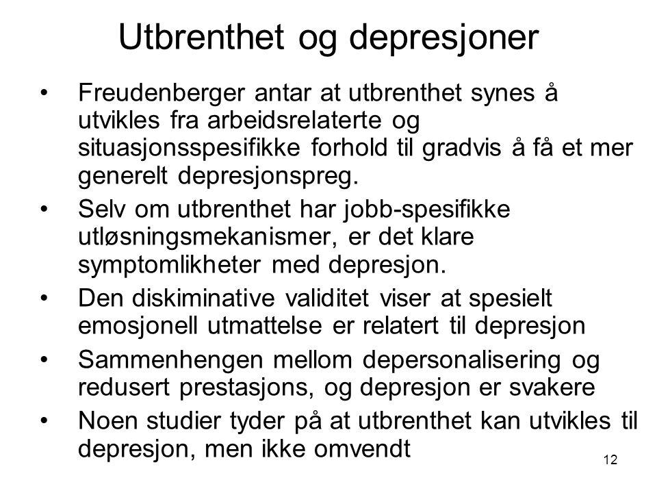 12 Utbrenthet og depresjoner Freudenberger antar at utbrenthet synes å utvikles fra arbeidsrelaterte og situasjonsspesifikke forhold til gradvis å få et mer generelt depresjonspreg.