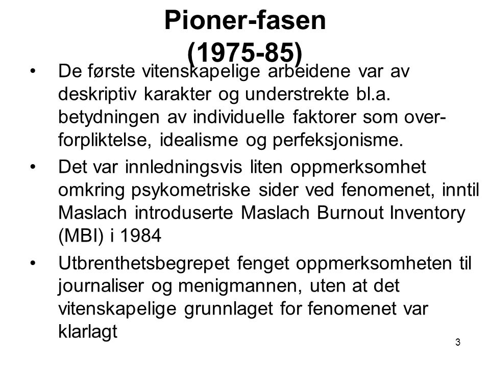 3 Pioner-fasen (1975-85) De første vitenskapelige arbeidene var av deskriptiv karakter og understrekte bl.a.