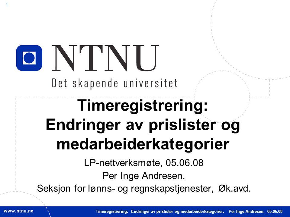 1 Timeregistrering: Endringer av prislister og medarbeiderkategorier LP-nettverksmøte, 05.06.08 Per Inge Andresen, Seksjon for lønns- og regnskapstjenester, Øk.avd.