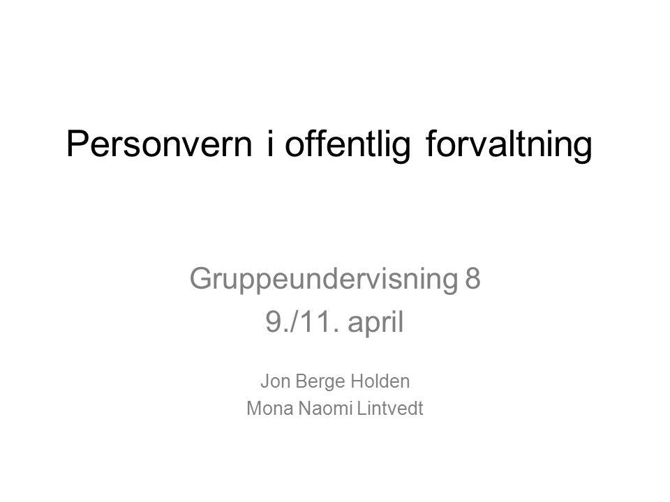 Personvern i offentlig forvaltning Gruppeundervisning 8 9./11. april Jon Berge Holden Mona Naomi Lintvedt