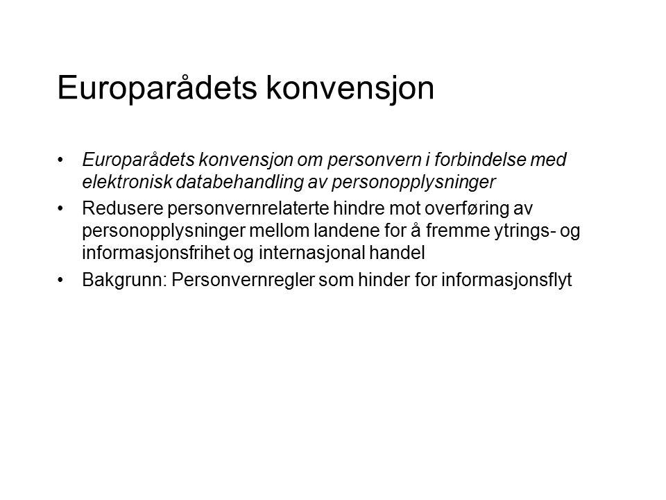Europarådets konvensjon Europarådets konvensjon om personvern i forbindelse med elektronisk databehandling av personopplysninger Redusere personvernre