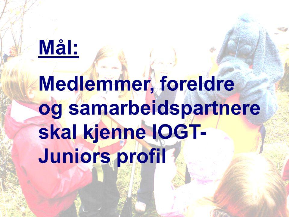 Mål: Medlemmer, foreldre og samarbeidspartnere skal kjenne IOGT- Juniors profil