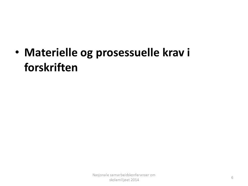 Materielle og prosessuelle krav i forskriften Nasjonale samarbeidskonferanser om skolemiljøet 2014 6