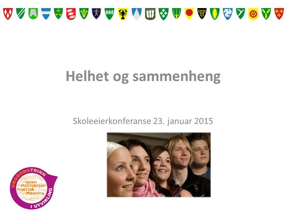 Helhet og sammenheng Skoleeierkonferanse 23. januar 2015