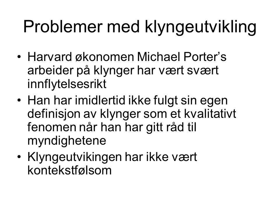 Problemer med klyngeutvikling Harvard økonomen Michael Porter's arbeider på klynger har vært svært innflytelsesrikt Han har imidlertid ikke fulgt sin