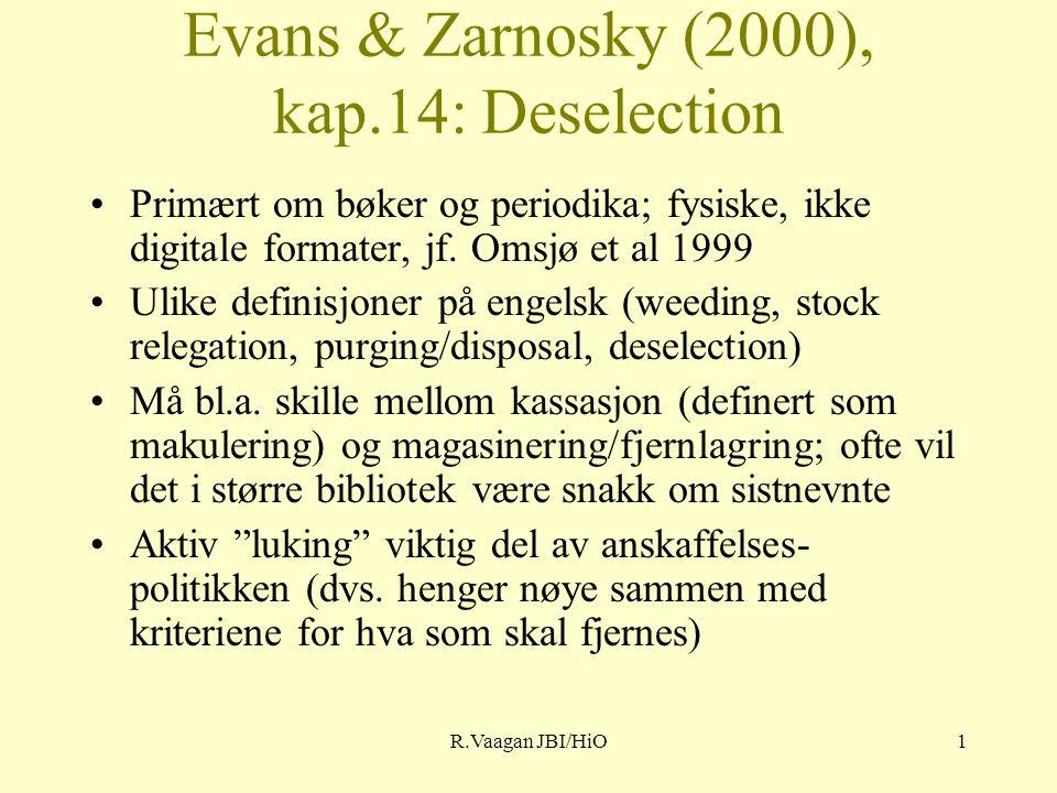 R.Vaagan JBI/HiO1 Evans & Zarnosky (2000), kap.14: Deselection Primært om bøker og periodika; fysiske, ikke digitale formater, jf.