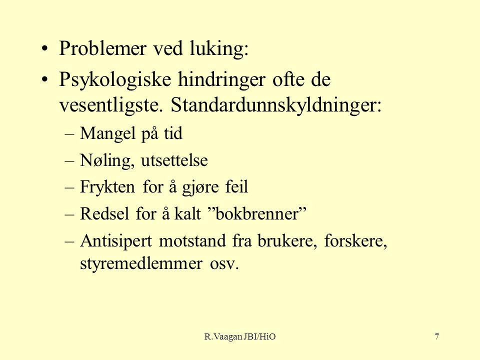 R.Vaagan JBI/HiO7 Problemer ved luking: Psykologiske hindringer ofte de vesentligste.