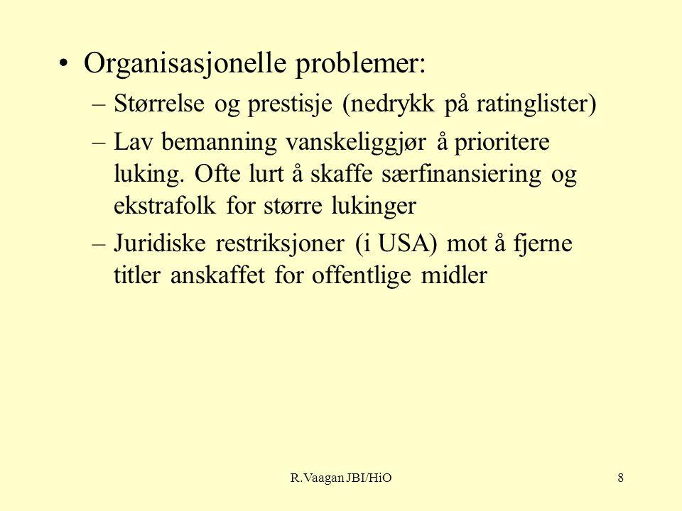 R.Vaagan JBI/HiO8 Organisasjonelle problemer: –Størrelse og prestisje (nedrykk på ratinglister) –Lav bemanning vanskeliggjør å prioritere luking.