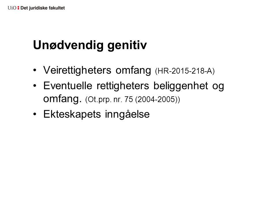 Unødvendig genitiv Veirettigheters omfang (HR-2015-218-A) Eventuelle rettigheters beliggenhet og omfang. (Ot.prp. nr. 75 (2004-2005)) Ekteskapets inng