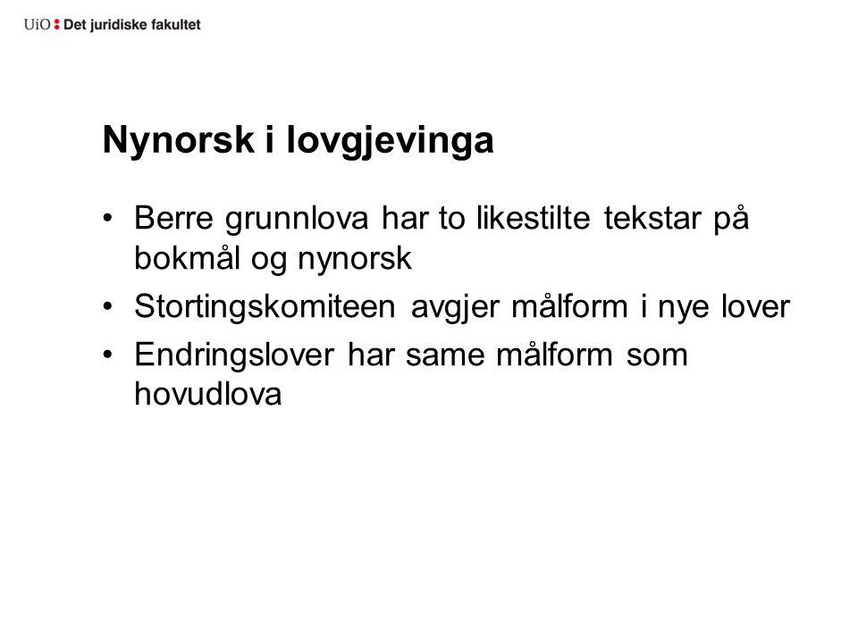 Nynorsk i lovgjevinga Berre grunnlova har to likestilte tekstar på bokmål og nynorsk Stortingskomiteen avgjer målform i nye lover Endringslover har same målform som hovudlova