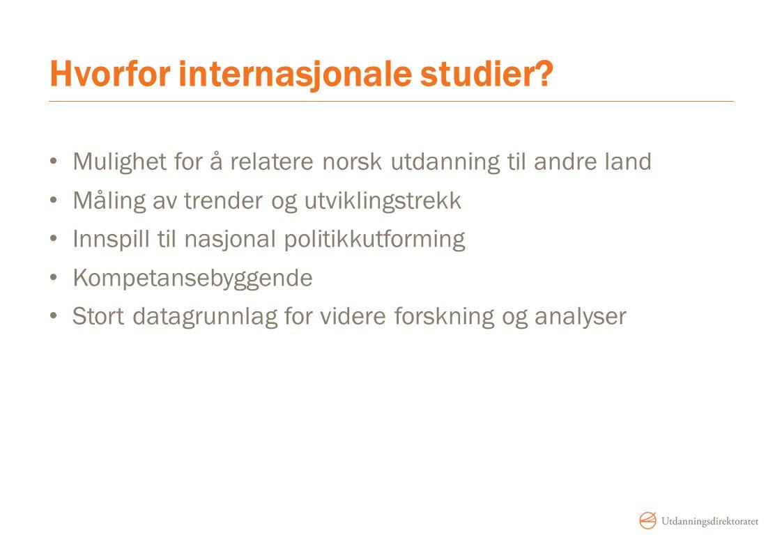 Hvorfor internasjonale studier? Mulighet for å relatere norsk utdanning til andre land Måling av trender og utviklingstrekk Innspill til nasjonal poli