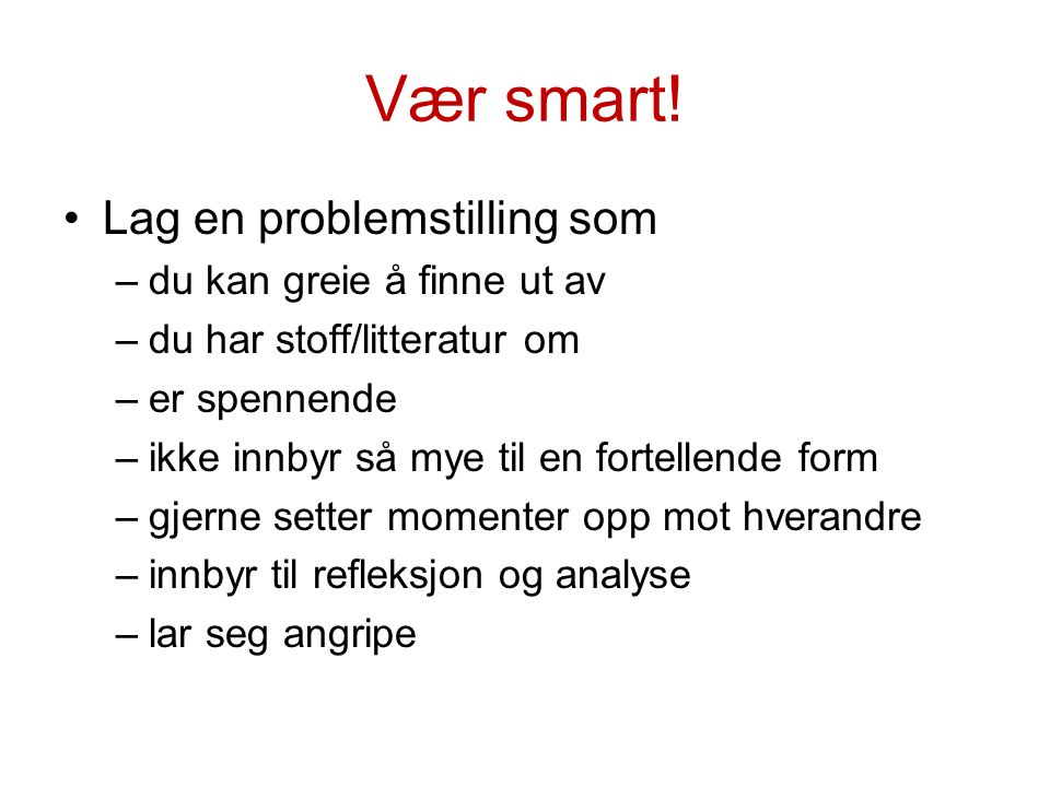 Vær smart.