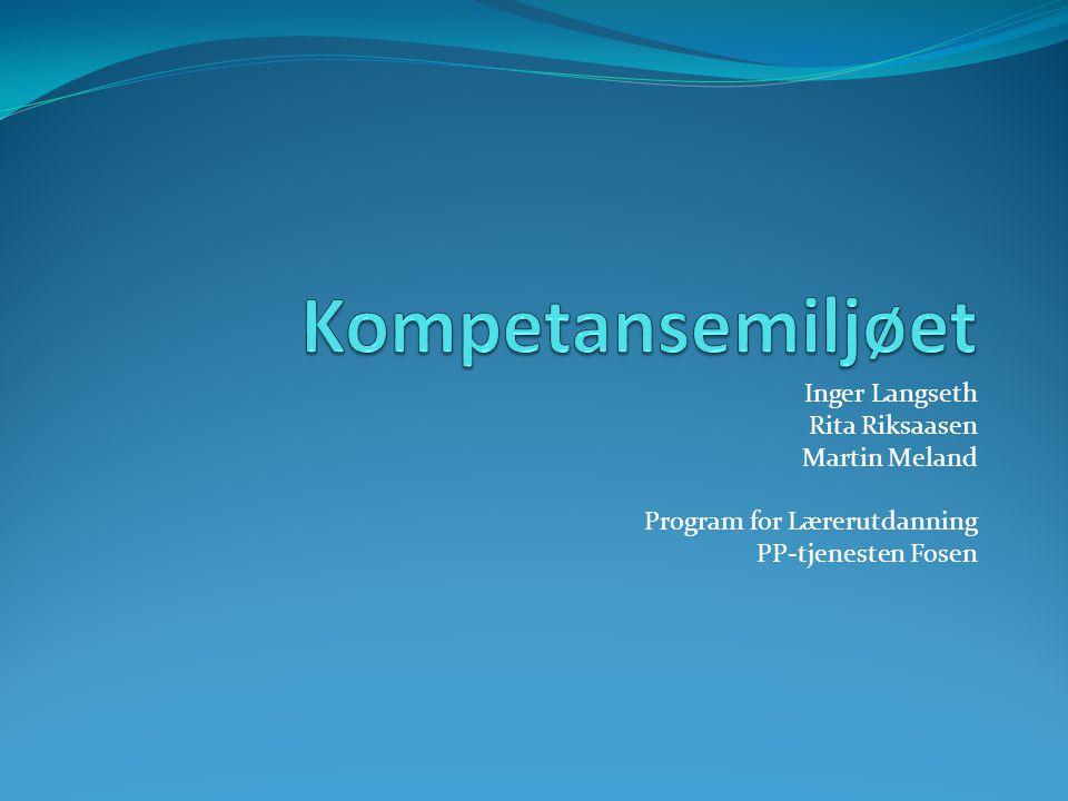 Inger Langseth Rita Riksaasen Martin Meland Program for Lærerutdanning PP-tjenesten Fosen