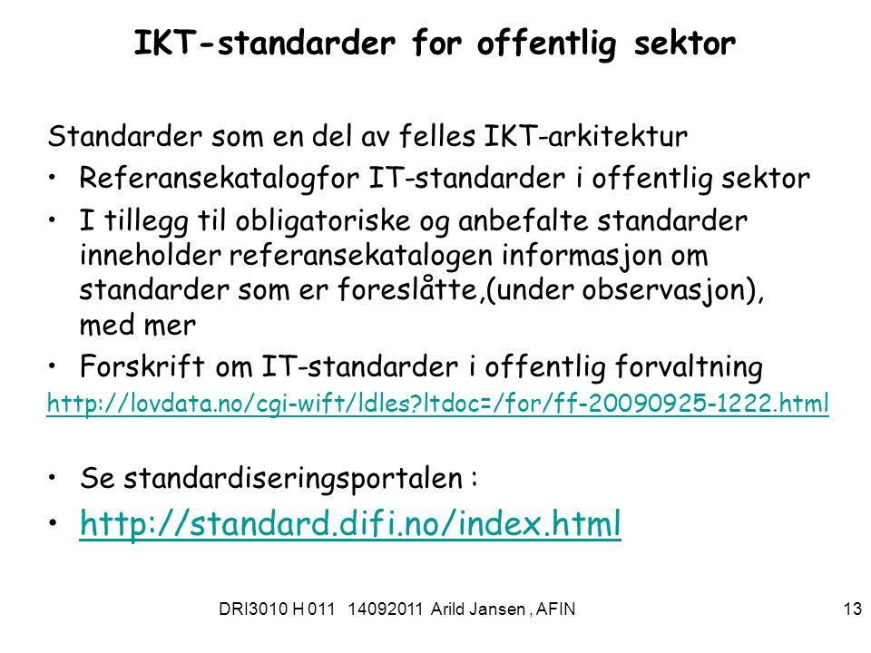 DRI3010 H 011 14092011 Arild Jansen, AFIN 13 IKT-standarder for offentlig sektor Standarder som en del av felles IKT-arkitektur Referansekatalogfor IT-standarder i offentlig sektor I tillegg til obligatoriske og anbefalte standarder inneholder referansekatalogen informasjon om standarder som er foreslåtte,(under observasjon), med mer Forskrift om IT-standarder i offentlig forvaltning http://lovdata.no/cgi-wift/ldles ltdoc=/for/ff-20090925-1222.html Se standardiseringsportalen : http://standard.difi.no/index.html