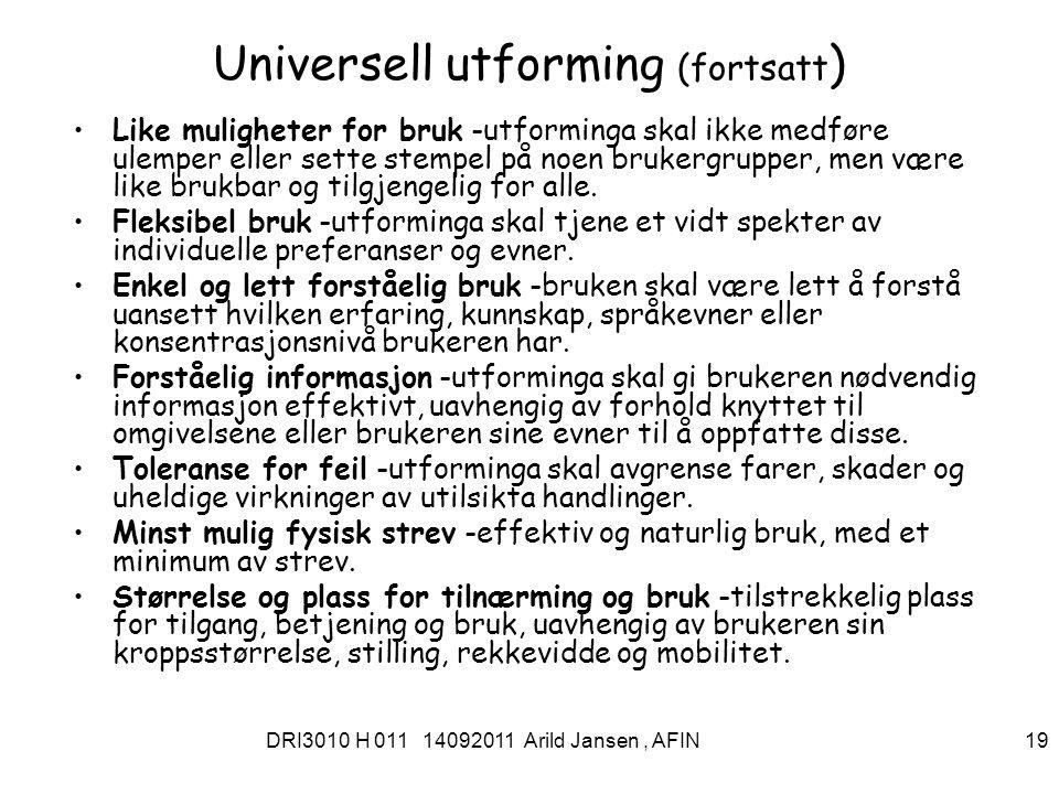 DRI3010 H 011 14092011 Arild Jansen, AFIN 19 Universell utforming (fortsatt ) Like muligheter for bruk -utforminga skal ikke medføre ulemper eller sette stempel på noen brukergrupper, men være like brukbar og tilgjengelig for alle.