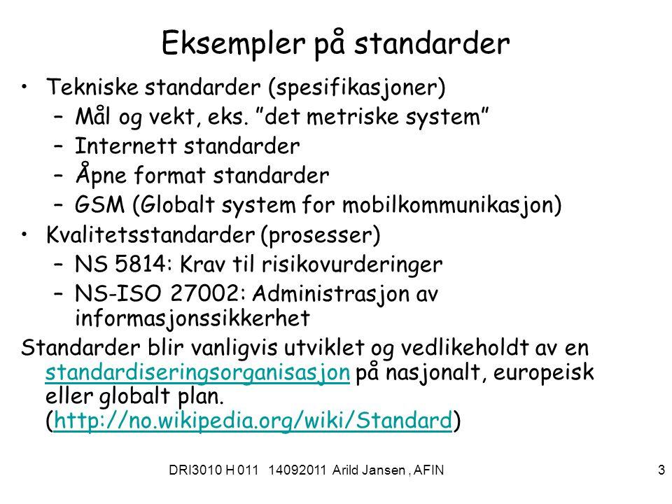 DRI3010 H 011 14092011 Arild Jansen, AFIN 3 Eksempler på standarder Tekniske standarder (spesifikasjoner) –Mål og vekt, eks.