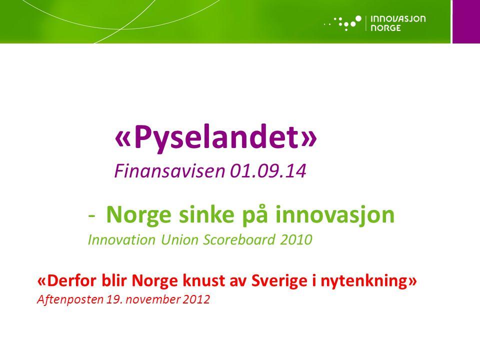 -Norge sinke på innovasjon Innovation Union Scoreboard 2010 «Pyselandet» Finansavisen 01.09.14 «Derfor blir Norge knust av Sverige i nytenkning» Aften