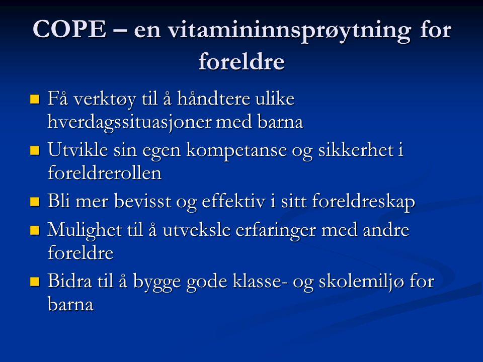 COPE – en vitamininnsprøytning for foreldre Få verktøy til å håndtere ulike hverdagssituasjoner med barna Få verktøy til å håndtere ulike hverdagssitu