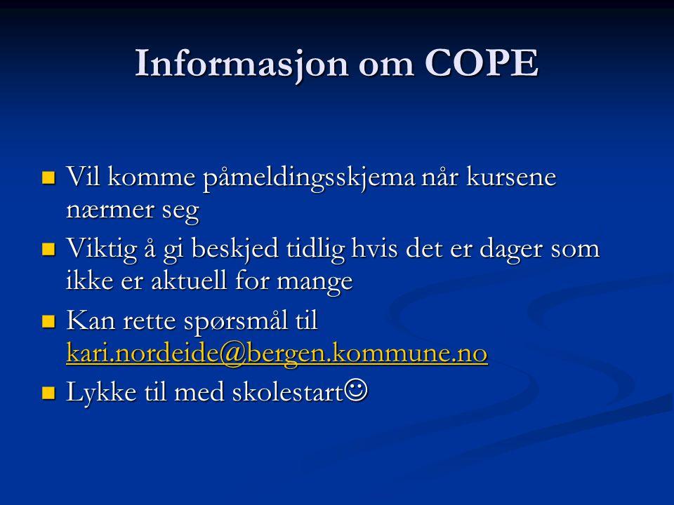 Informasjon om COPE Vil komme påmeldingsskjema når kursene nærmer seg Vil komme påmeldingsskjema når kursene nærmer seg Viktig å gi beskjed tidlig hvi