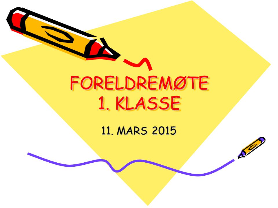 FORELDREMØTE 1. KLASSE 11. MARS 2015