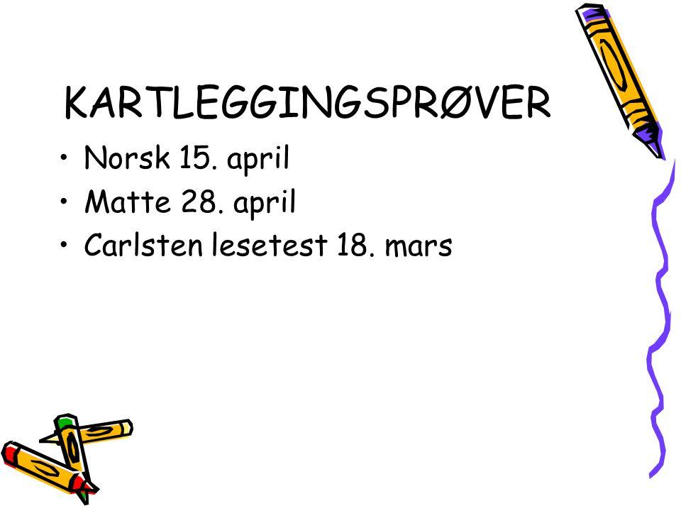 KARTLEGGINGSPRØVER Norsk 15. april Matte 28. april Carlsten lesetest 18. mars