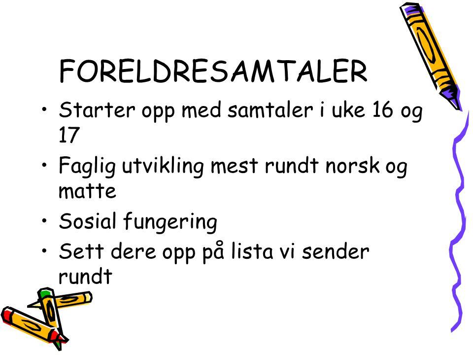 FORELDRESAMTALER Starter opp med samtaler i uke 16 og 17 Faglig utvikling mest rundt norsk og matte Sosial fungering Sett dere opp på lista vi sender