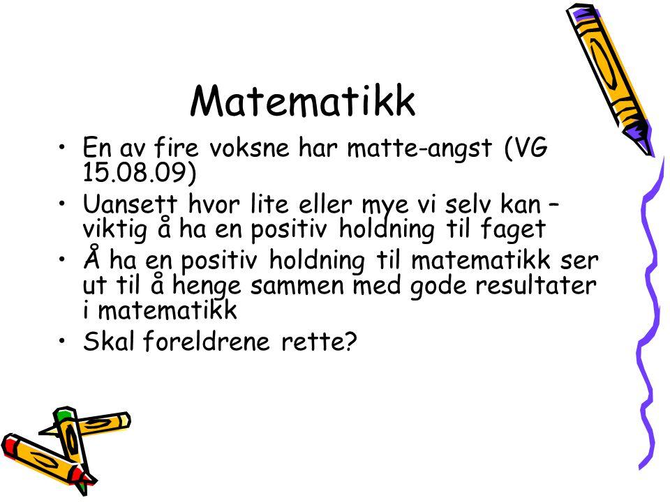 Matematikk En av fire voksne har matte-angst (VG 15.08.09) Uansett hvor lite eller mye vi selv kan – viktig å ha en positiv holdning til faget Å ha en