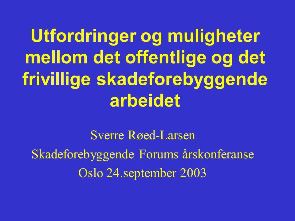 Utfordringer og muligheter mellom det offentlige og det frivillige skadeforebyggende arbeidet Sverre Røed-Larsen Skadeforebyggende Forums årskonferanse Oslo 24.september 2003