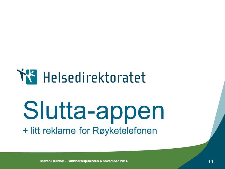 Slutta-appen + litt reklame for Røyketelefonen Maren Deildok - Tannhelsetjenesten 4.november 2014 | 1