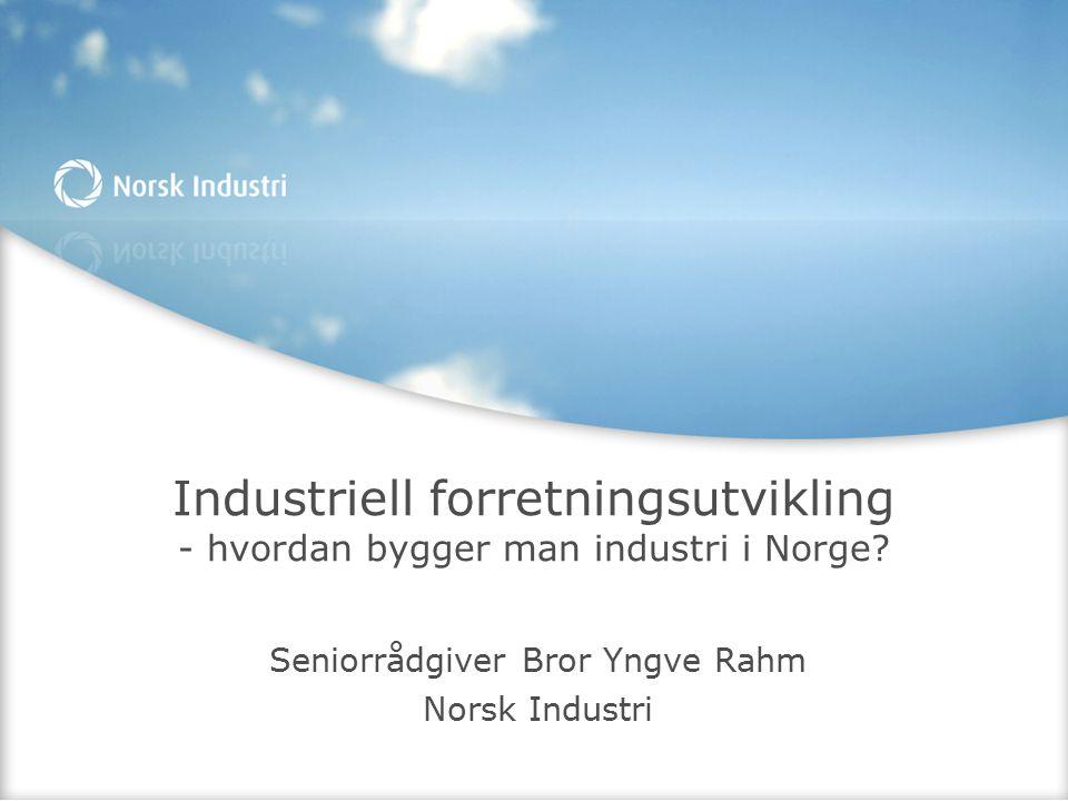 Industriell forretningsutvikling - hvordan bygger man industri i Norge.