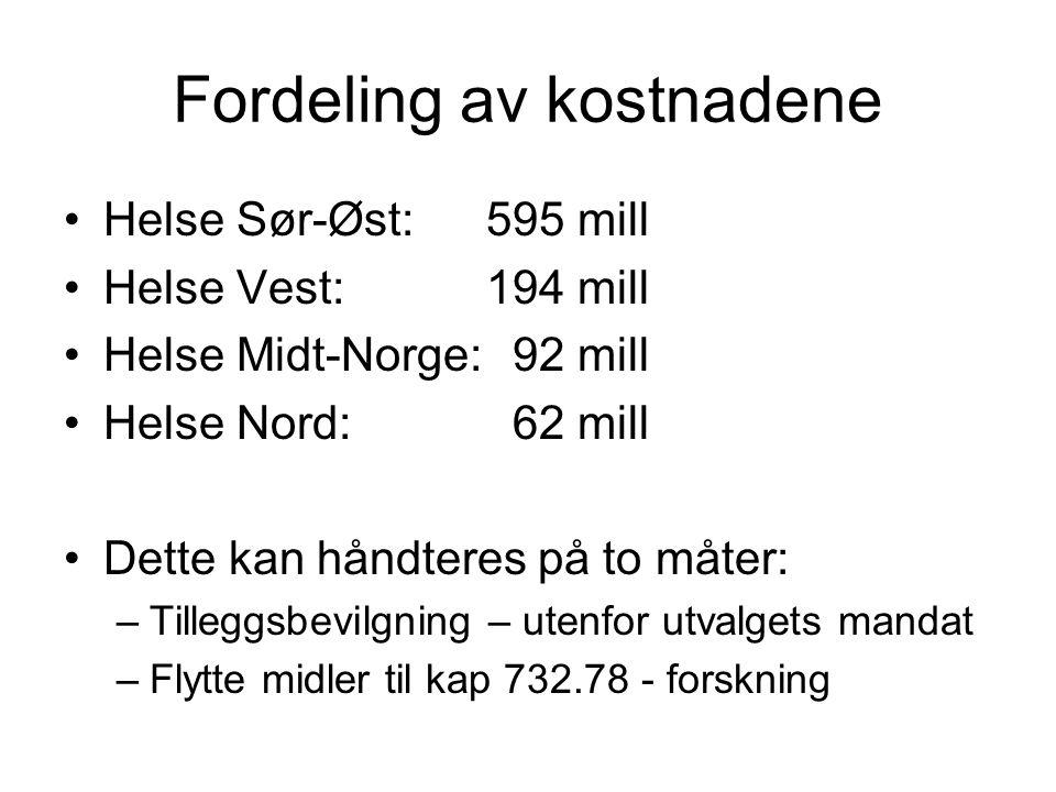 Fordeling av kostnadene Helse Sør-Øst: 595 mill Helse Vest:194 mill Helse Midt-Norge: 92 mill Helse Nord: 62 mill Dette kan håndteres på to måter: –Tilleggsbevilgning – utenfor utvalgets mandat –Flytte midler til kap 732.78 - forskning