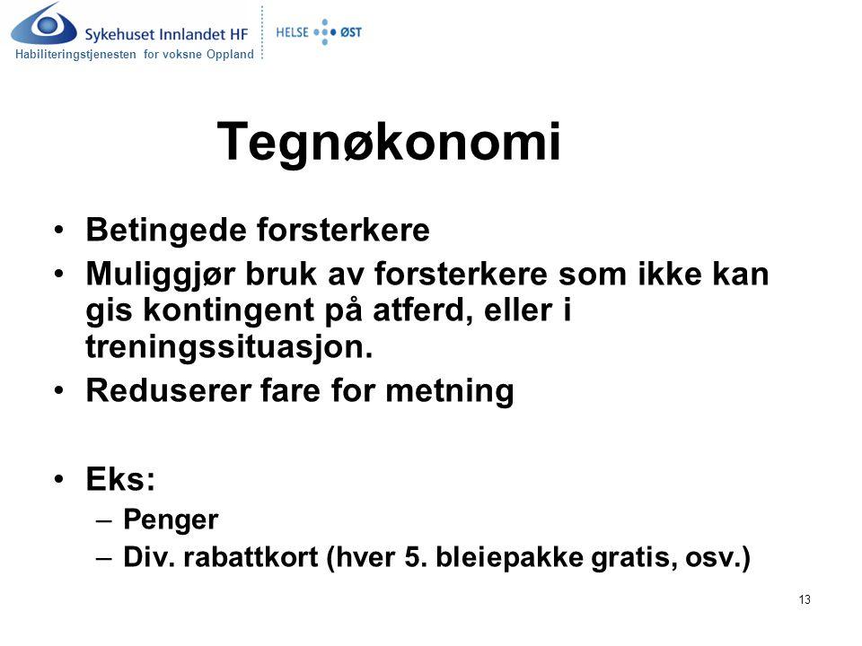 Habiliteringstjenesten for voksne Oppland 13 Tegnøkonomi Betingede forsterkere Muliggjør bruk av forsterkere som ikke kan gis kontingent på atferd, eller i treningssituasjon.