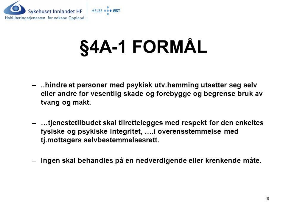 Habiliteringstjenesten for voksne Oppland 16 §4A-1 FORMÅL –..hindre at personer med psykisk utv.hemming utsetter seg selv eller andre for vesentlig sk