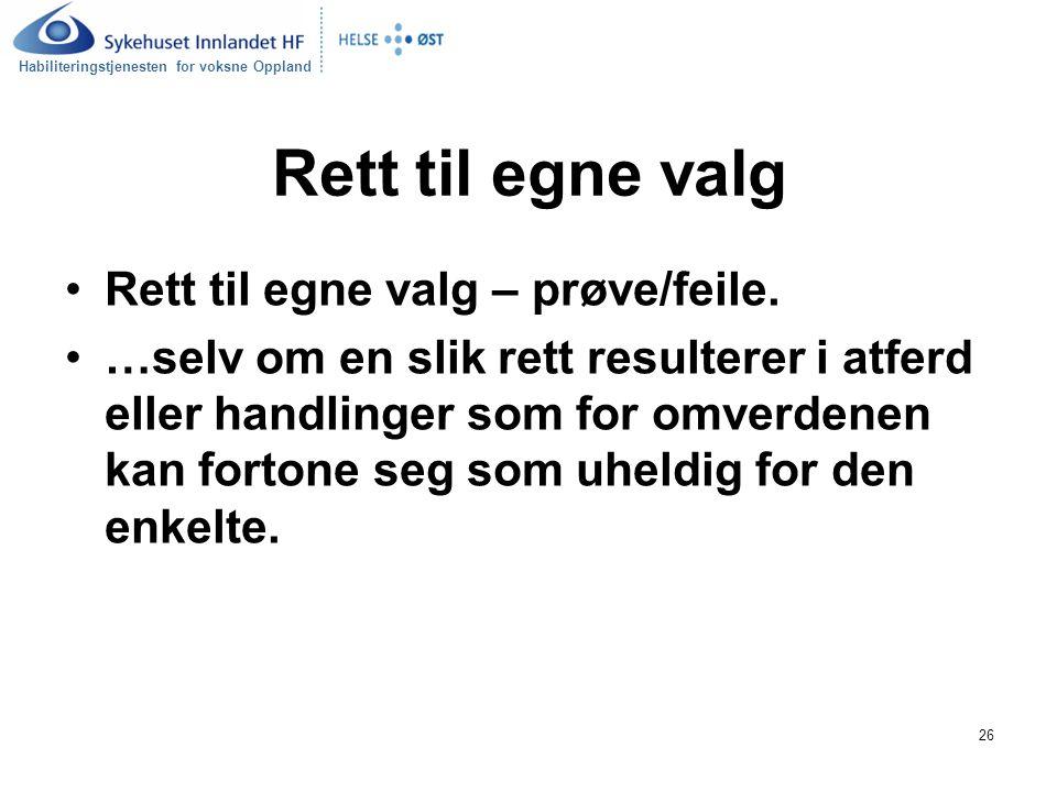 Habiliteringstjenesten for voksne Oppland 26 Rett til egne valg Rett til egne valg – prøve/feile.
