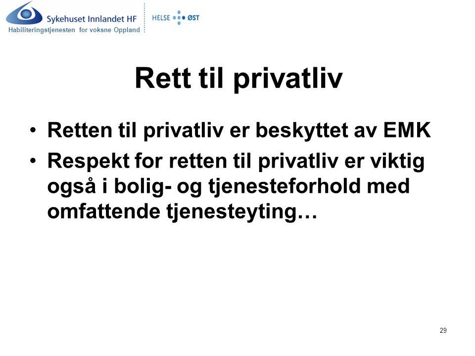 Habiliteringstjenesten for voksne Oppland 29 Rett til privatliv Retten til privatliv er beskyttet av EMK Respekt for retten til privatliv er viktig også i bolig- og tjenesteforhold med omfattende tjenesteyting…