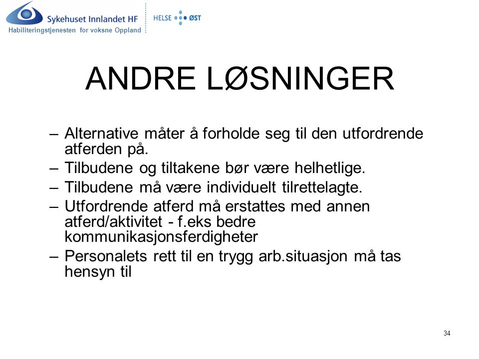 Habiliteringstjenesten for voksne Oppland 34 ANDRE LØSNINGER –Alternative måter å forholde seg til den utfordrende atferden på. –Tilbudene og tiltaken