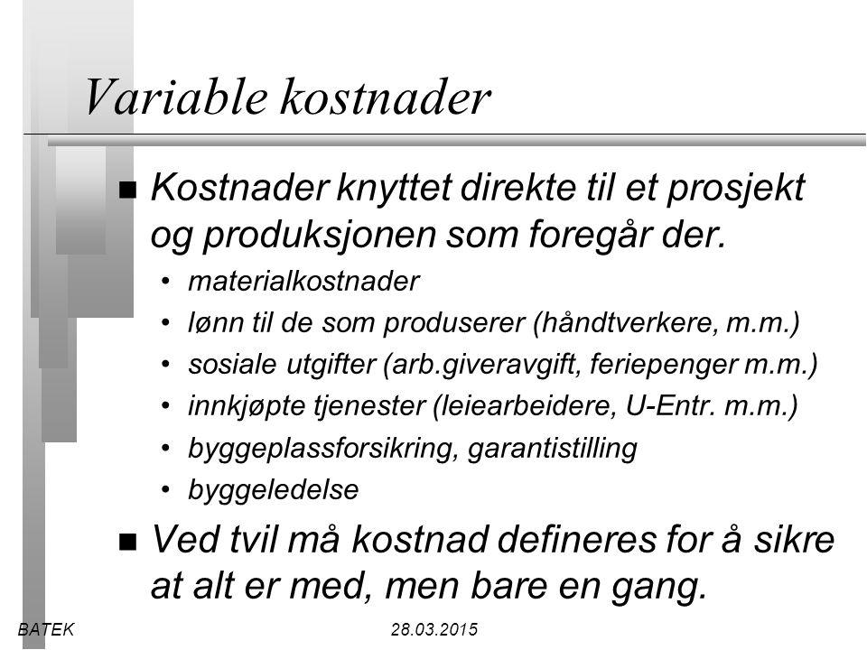 BATEK28.03.2015 Variable kostnader n Kostnader knyttet direkte til et prosjekt og produksjonen som foregår der. materialkostnader lønn til de som prod