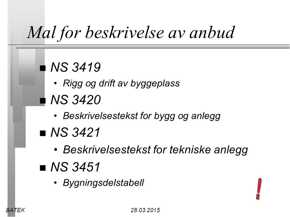 BATEK28.03.2015 Mal for beskrivelse av anbud n NS 3419 Rigg og drift av byggeplass n NS 3420 Beskrivelsestekst for bygg og anlegg n NS 3421 Beskrivels