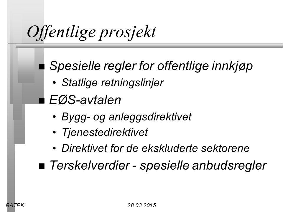 BATEK28.03.2015 Offentlige prosjekt n Spesielle regler for offentlige innkjøp Statlige retningslinjer n EØS-avtalen Bygg- og anleggsdirektivet Tjenest