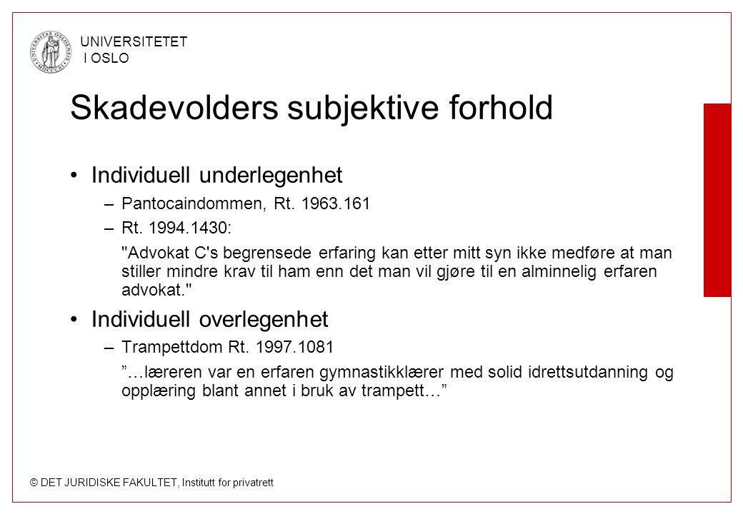 © DET JURIDISKE FAKULTET, Institutt for privatrett UNIVERSITETET I OSLO Skadevolders subjektive forhold Individuell underlegenhet –Pantocaindommen, Rt