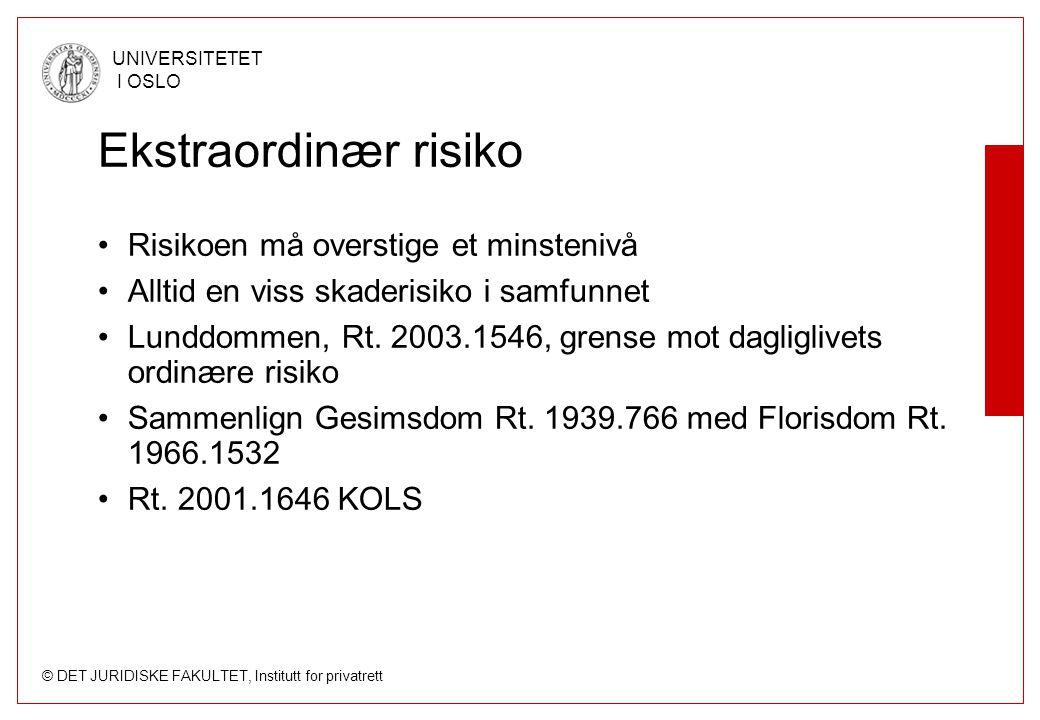 © DET JURIDISKE FAKULTET, Institutt for privatrett UNIVERSITETET I OSLO Ekstraordinær risiko Risikoen må overstige et minstenivå Alltid en viss skader