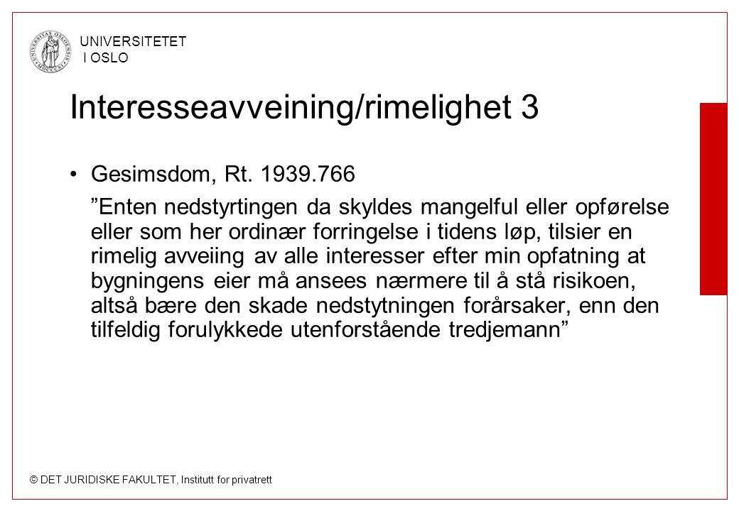 """© DET JURIDISKE FAKULTET, Institutt for privatrett UNIVERSITETET I OSLO Interesseavveining/rimelighet 3 Gesimsdom, Rt. 1939.766 """"Enten nedstyrtingen d"""