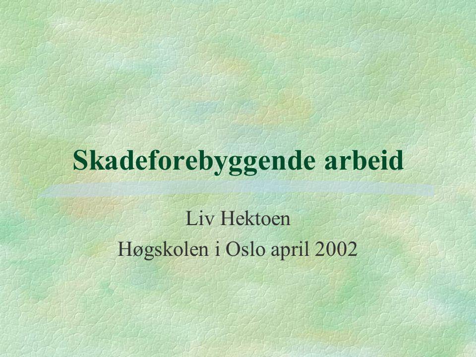 Skadeforebyggende arbeid Liv Hektoen Høgskolen i Oslo april 2002