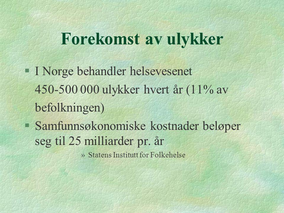 Forekomst av ulykker §I Norge behandler helsevesenet 450-500 000 ulykker hvert år (11% av befolkningen) §Samfunnsøkonomiske kostnader beløper seg til 25 milliarder pr.