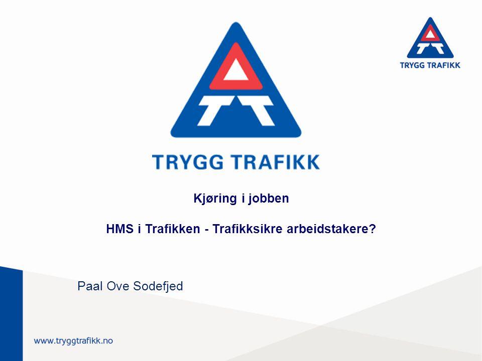 Kjøring i jobben HMS i Trafikken - Trafikksikre arbeidstakere? Paal Ove Sodefjed