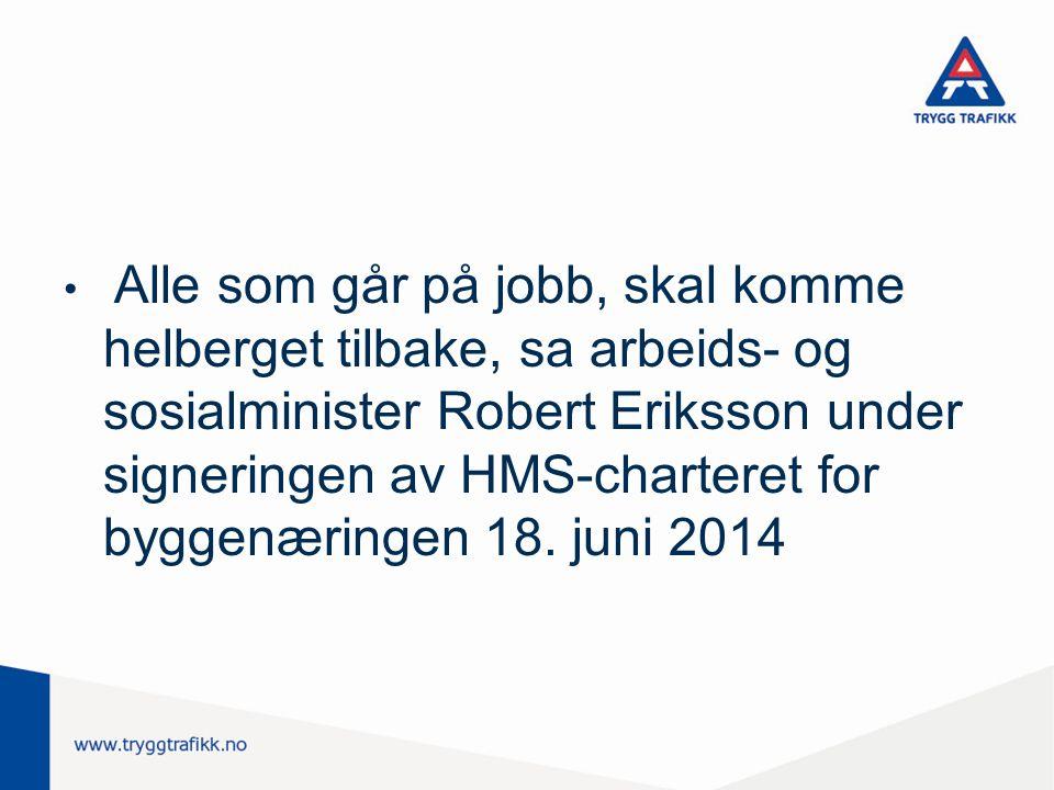 Alle som går på jobb, skal komme helberget tilbake, sa arbeids- og sosialminister Robert Eriksson under signeringen av HMS-charteret for byggenæringen